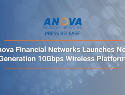Anova Financial Networks Launches Next Generation 10Gbps Wireless Platform